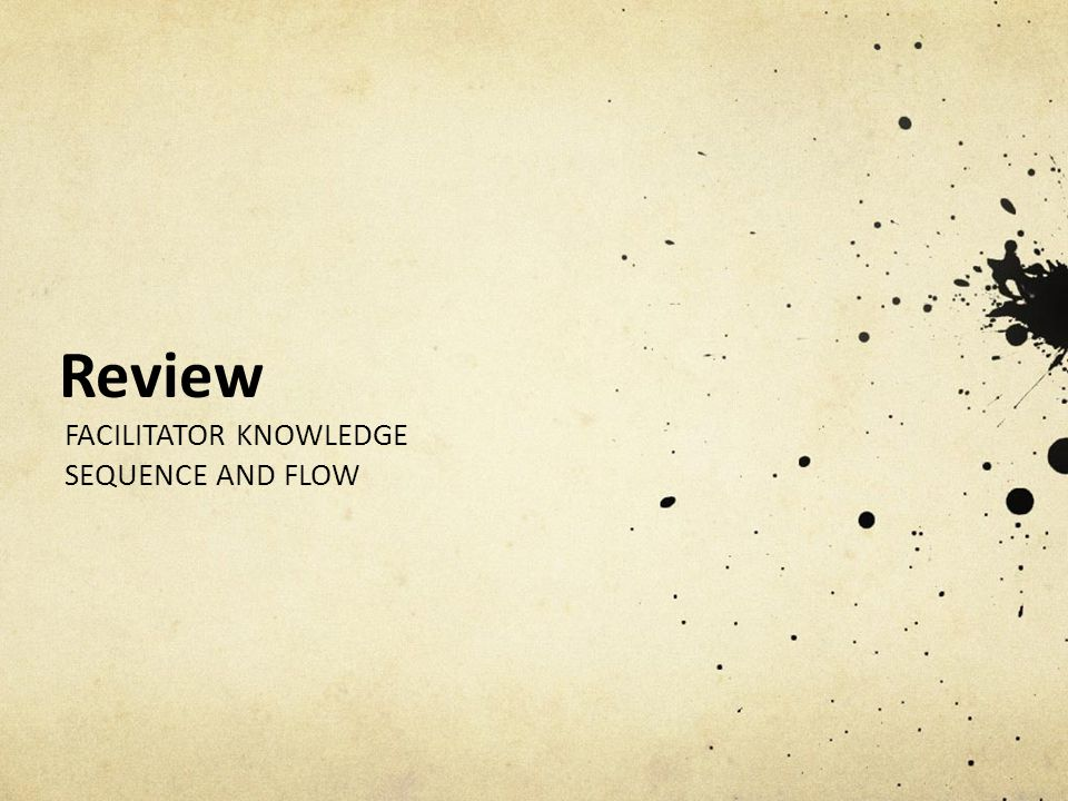 Review FACILITATOR KNOWLEDGE SEQUENCE AND FLOW