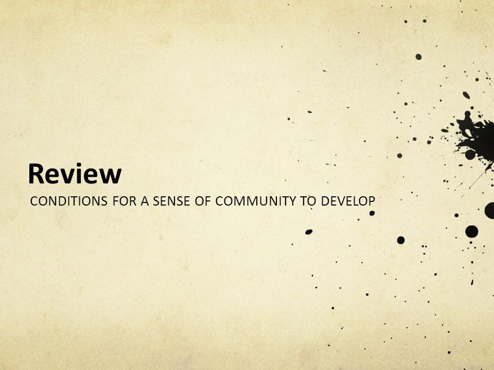 Review CONDITIONS FOR A SENSE OF COMMUNITY TO DEVELOP