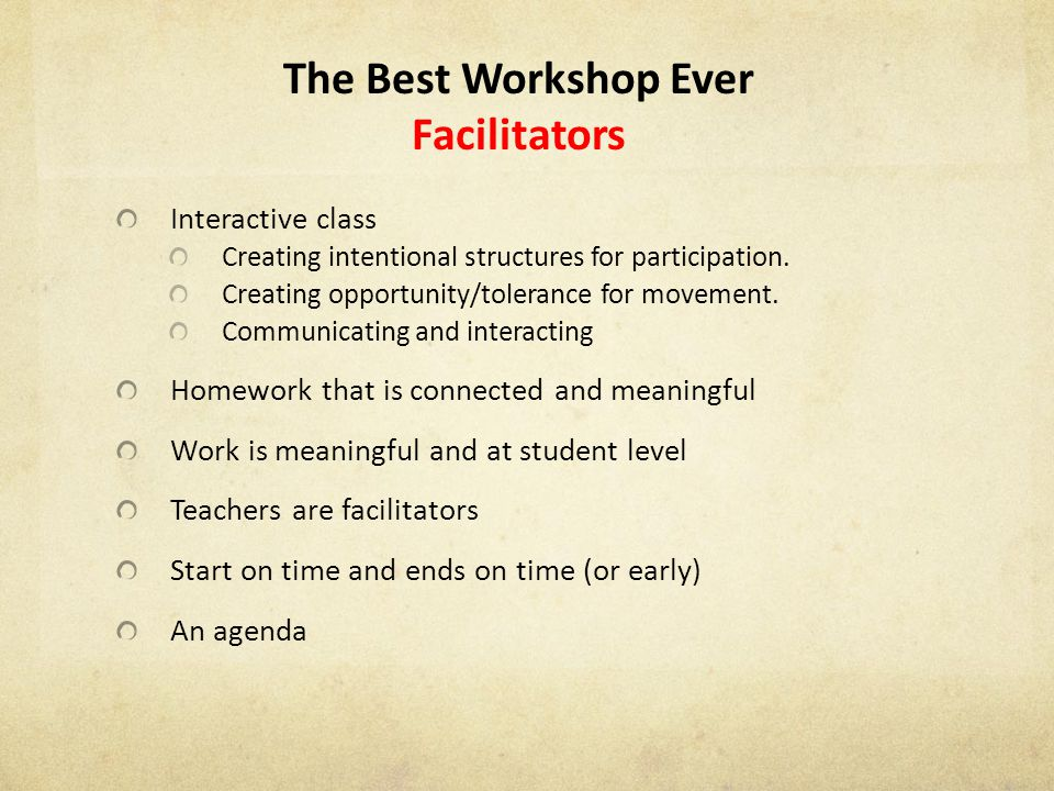 The Best Workshop Ever Facilitators Interactive class Creating intentional structures for participation.