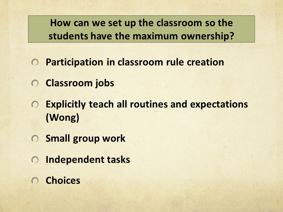 How can we set up the classroom so the students have the maximum ownership.