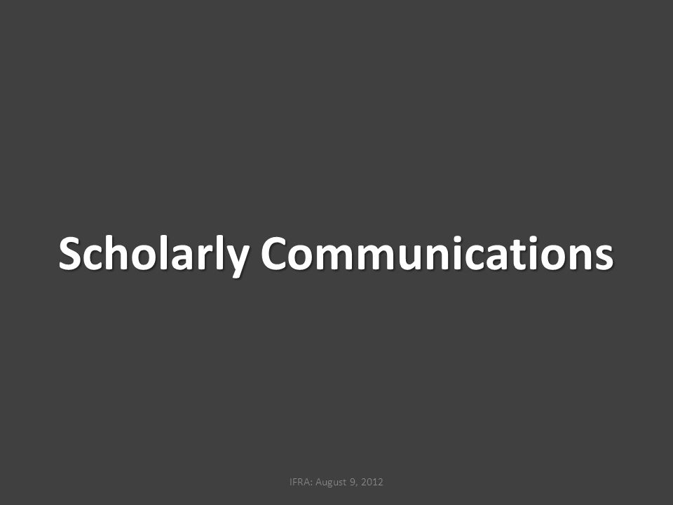 Scholarly Communications IFRA: August 9, 2012