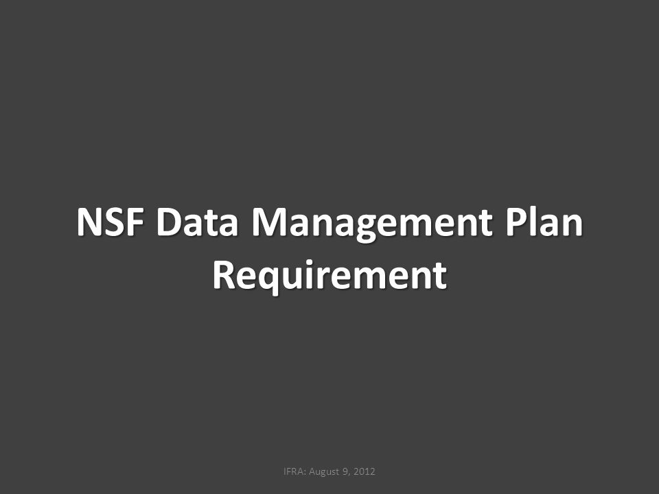 NSF Data Management Plan Requirement IFRA: August 9, 2012