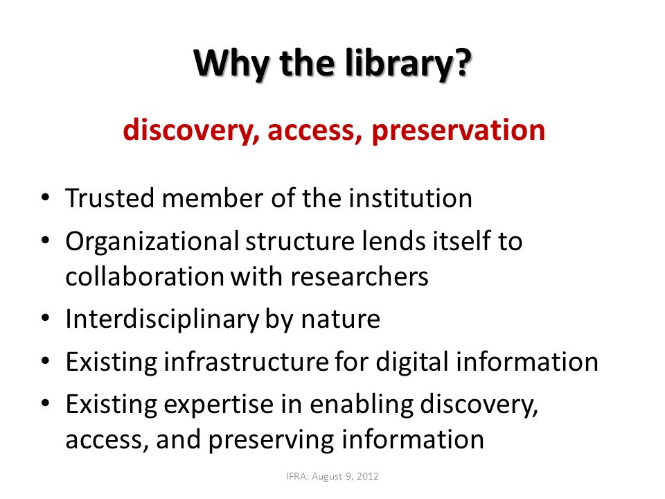 discovery, access, preservation Trusted member of the institution Organizational structure lends itself to collaboration with researchers Interdiscipl