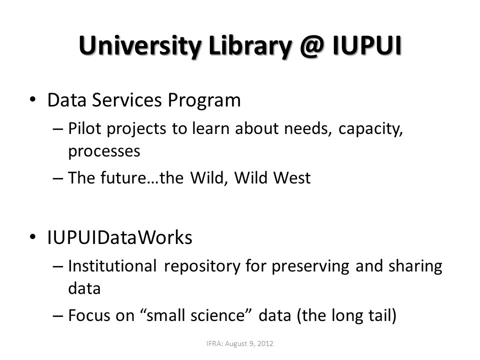 University Library @ IUPUI Data Services Program – Pilot projects to learn about needs, capacity, processes – The future…the Wild, Wild West IUPUIData