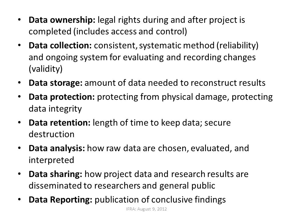 Data ownership: legal rights during and after project is completed (includes access and control) Data collection: consistent, systematic method (relia