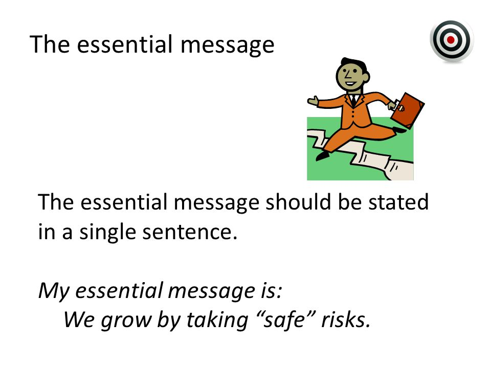 The essential message The essential message should be stated in a single sentence.