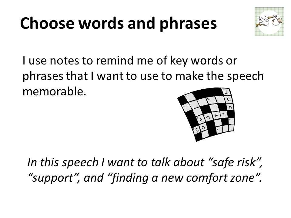 Choose words and phrases I use notes to remind me of key words or phrases that I want to use to make the speech memorable.