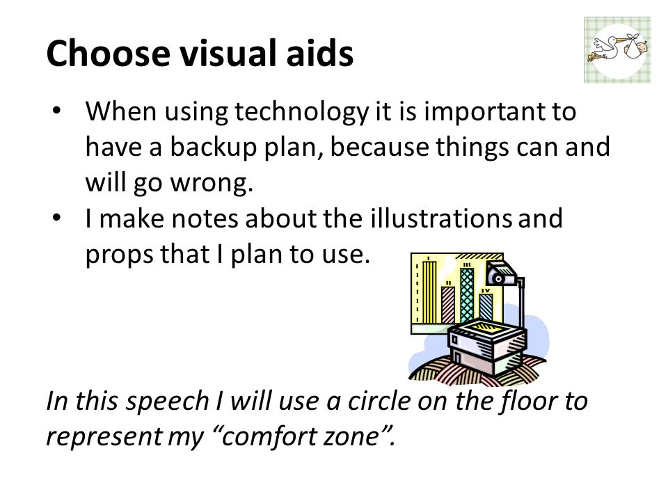 Choose visual aids When using technology it is important to have a backup plan, because things can and will go wrong.