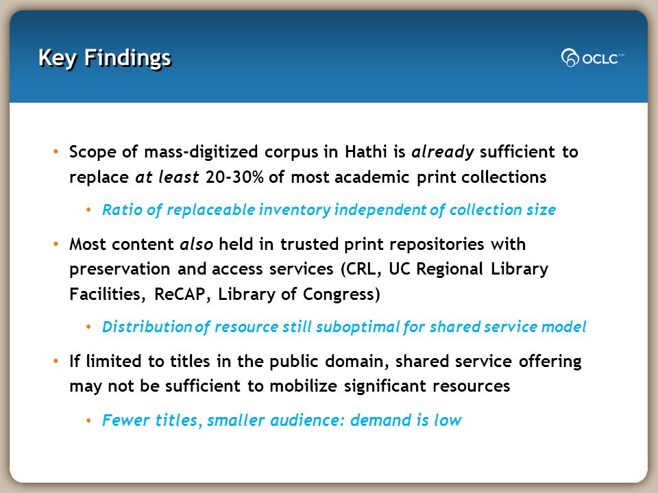 Key Findings Scope of mass-digitized corpus in Hathi is already sufficient to replace at least 20-30% of most academic print collections Ratio of repl