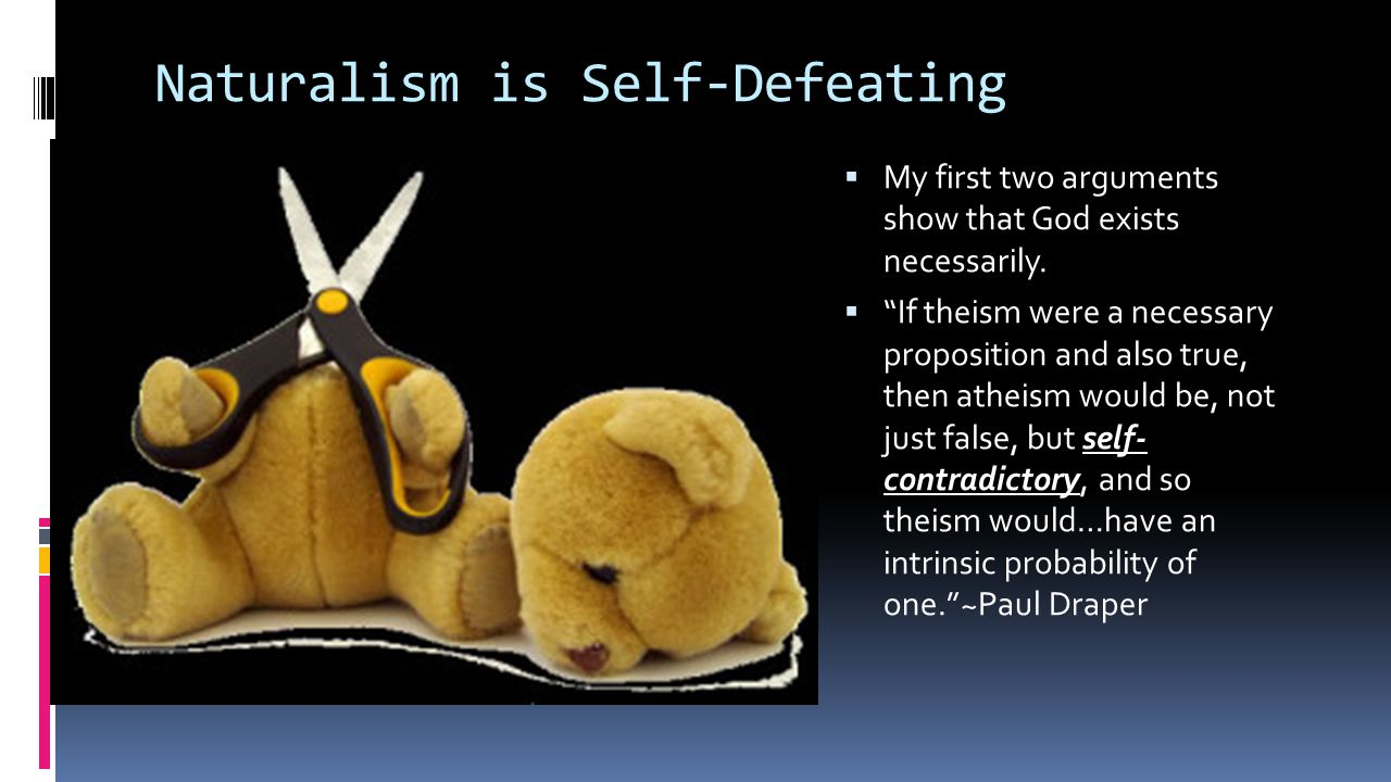 Naturalism is Self-Defeating  My first two arguments show that God exists necessarily.