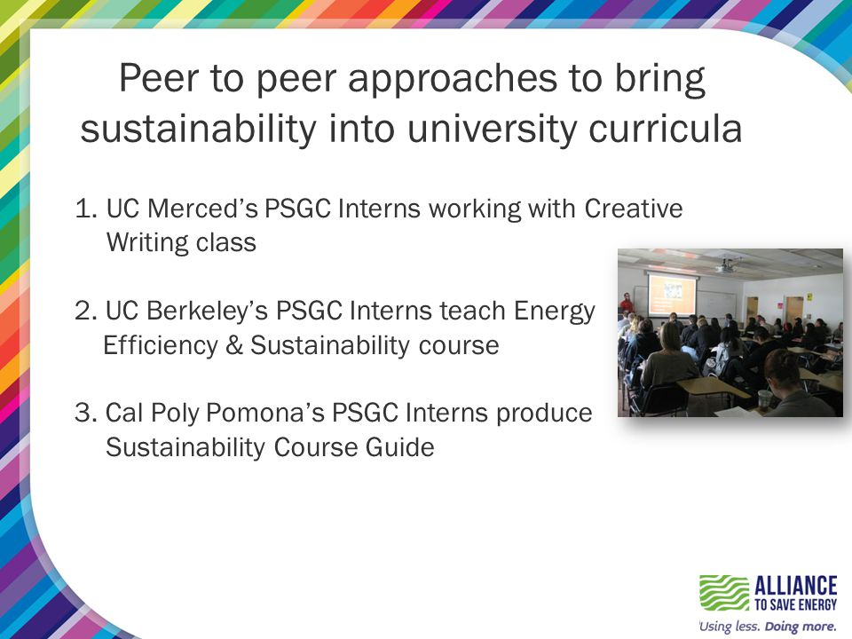 Peer to peer approaches to bring sustainability into university curricula 1.UC Merced's PSGC Interns working with Creative Writing class 2.
