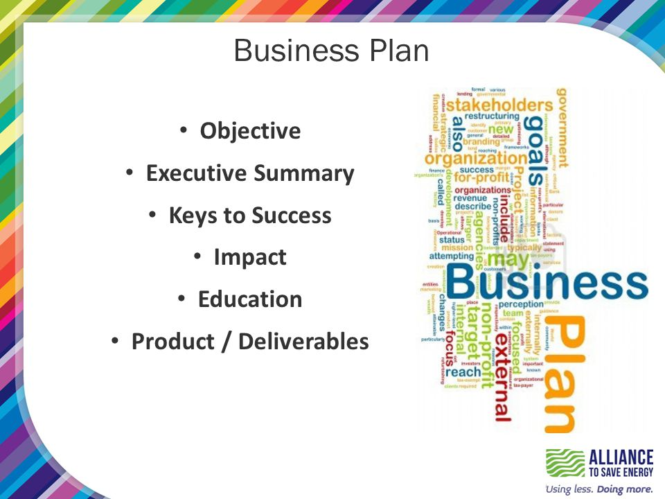 Business Plan Objective Executive Summary Keys to Success Impact Education Product / Deliverables