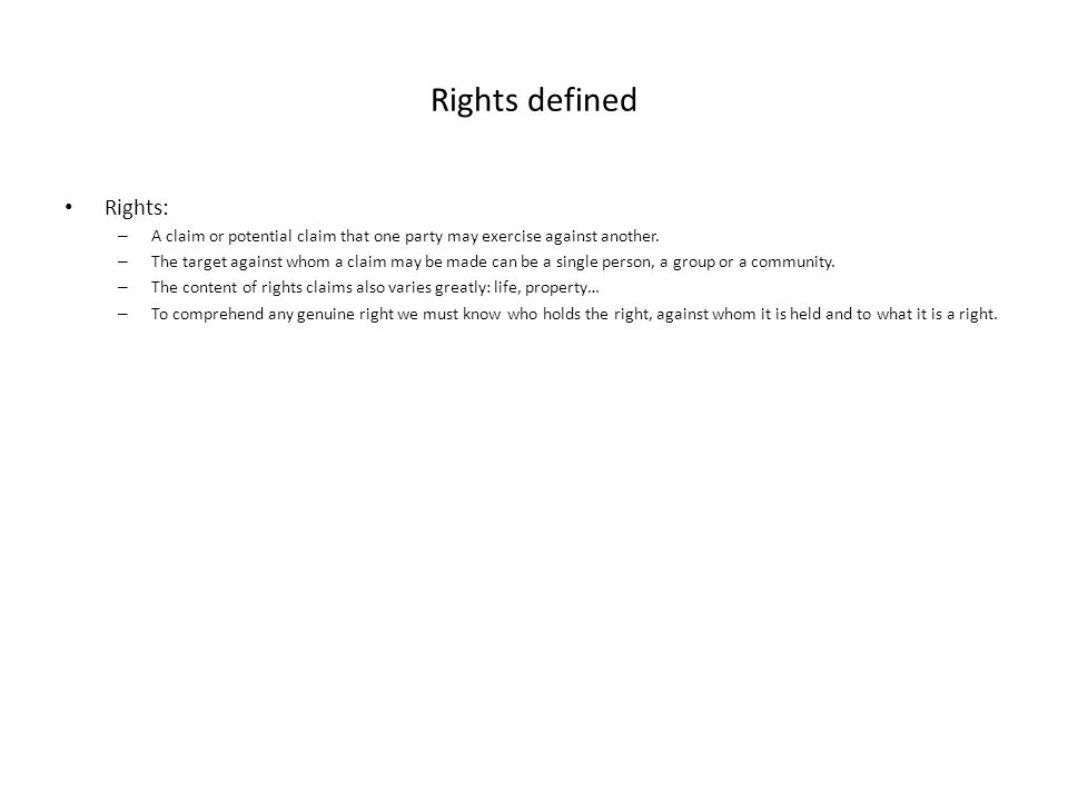 Rights defined Rights: – A claim or potential claim that one party may exercise against another.