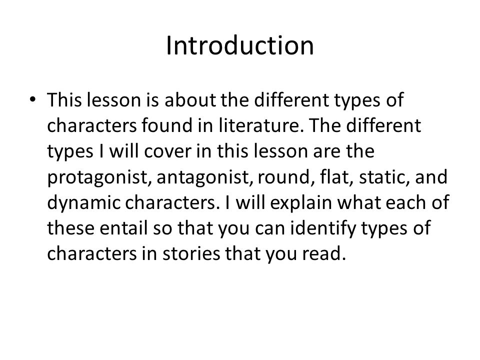 Introduction This lesson is about the different types of characters found in literature.