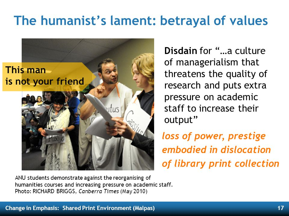 Change in Emphasis: Shared Print Environment (Malpas)17 The humanist's lament: betrayal of values ANU students demonstrate against the reorganising of humanities courses and increasing pressure on academic staff.