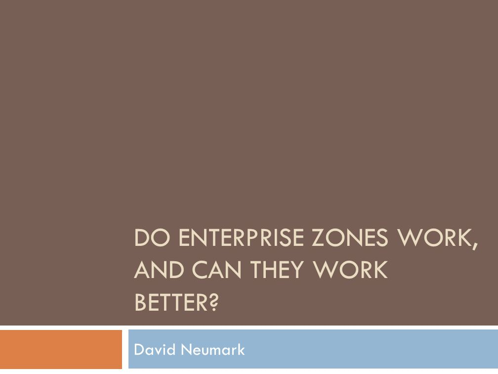DO ENTERPRISE ZONES WORK, AND CAN THEY WORK BETTER David Neumark