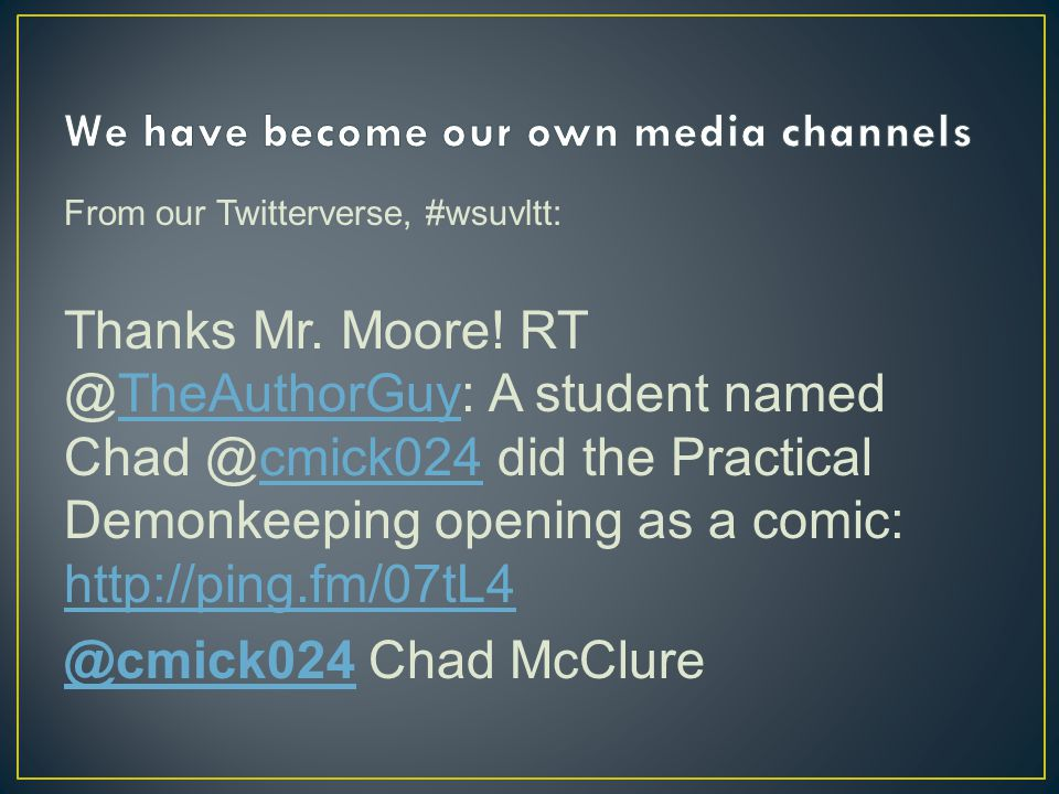 From our Twitterverse, #wsuvltt: Thanks Mr. Moore! RT @TheAuthorGuy: A student named Chad @cmick024 did the Practical Demonkeeping opening as a comic: