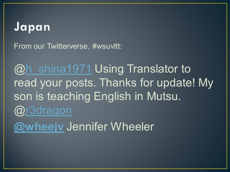From our Twitterverse, #wsuvltt: @h_shina1971 Using Translator to read your posts.
