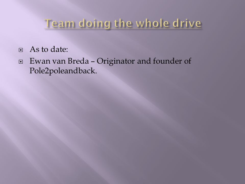  As to date:  Ewan van Breda – Originator and founder of Pole2poleandback.
