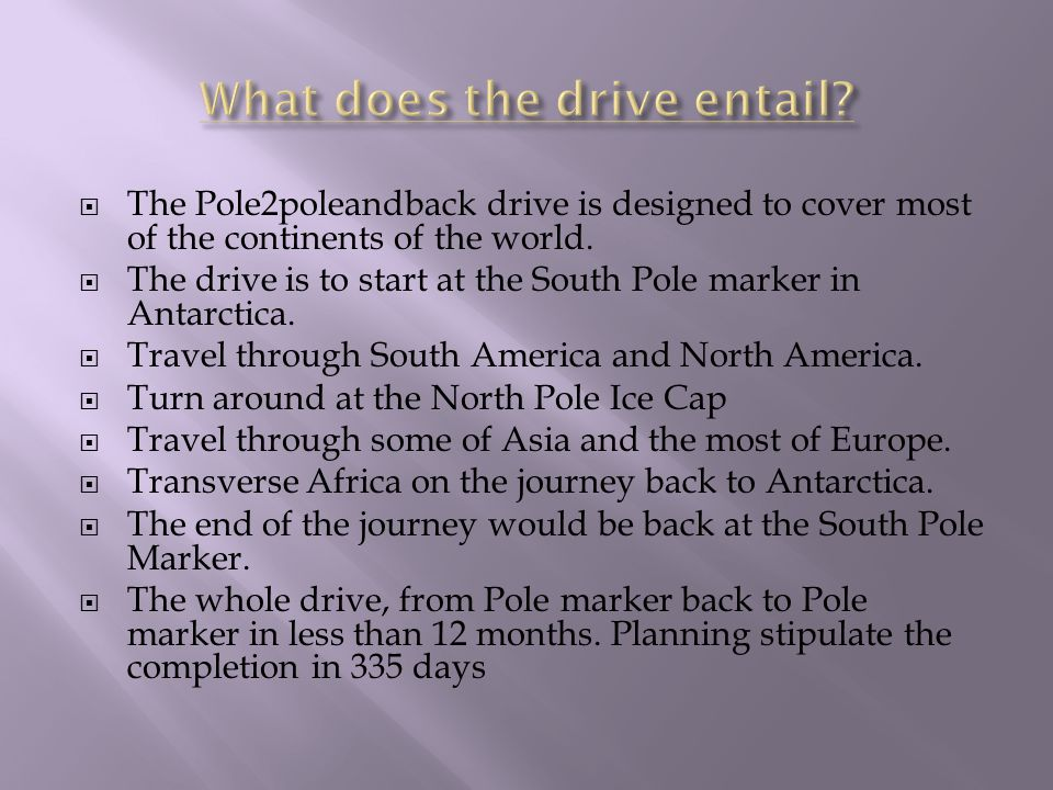  The Pole2poleandback drive is designed to cover most of the continents of the world.