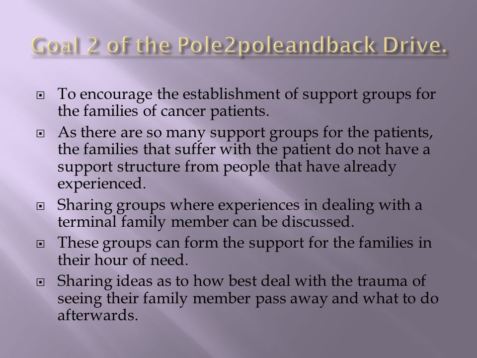  To encourage the establishment of support groups for the families of cancer patients.