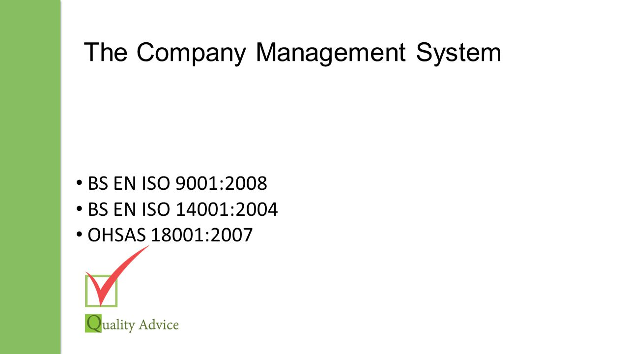 The Company Management System BS EN ISO 9001:2008 BS EN ISO 14001:2004 OHSAS 18001:2007