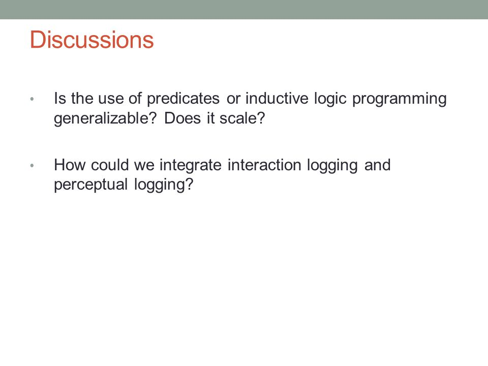 Discussions Is the use of predicates or inductive logic programming generalizable.