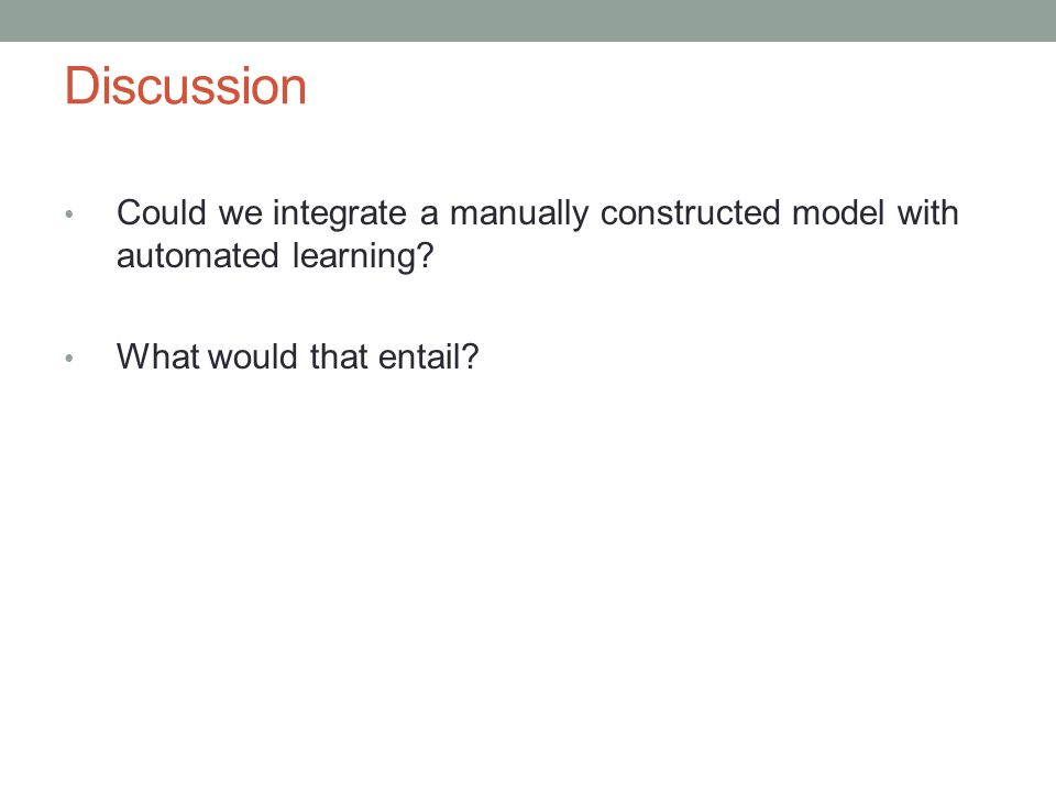 Discussion Could we integrate a manually constructed model with automated learning.