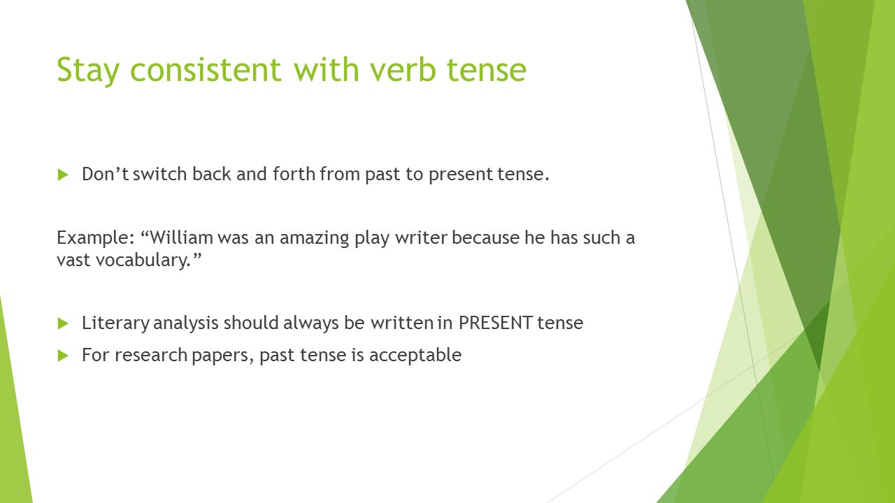 Stay consistent with verb tense  Don't switch back and forth from past to present tense.