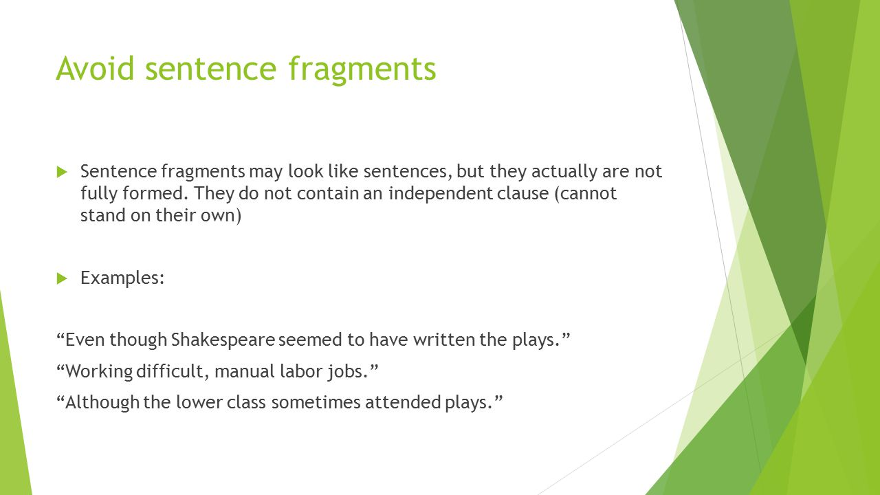 Avoid sentence fragments  Sentence fragments may look like sentences, but they actually are not fully formed.
