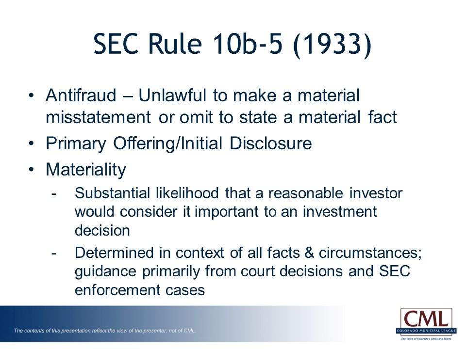 SEC Rule 10b-5 (1933) Antifraud – Unlawful to make a material misstatement or omit to state a material fact Primary Offering/Initial Disclosure Materi