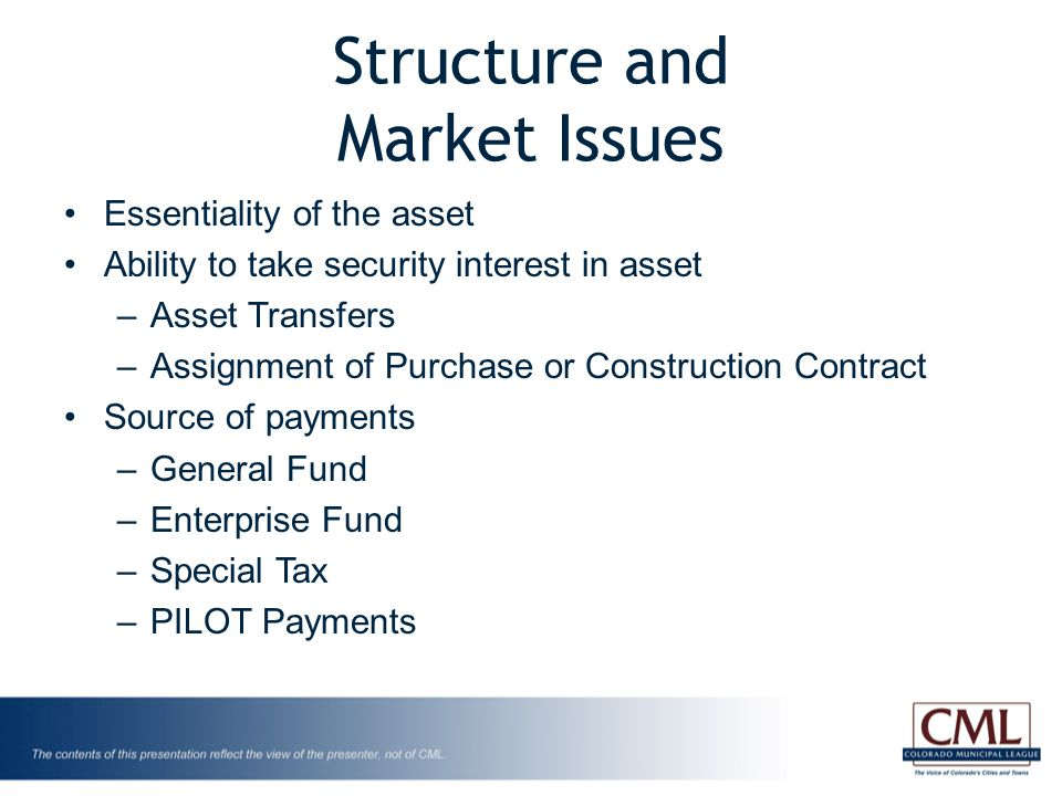 Structure and Market Issues Essentiality of the asset Ability to take security interest in asset –Asset Transfers –Assignment of Purchase or Construct