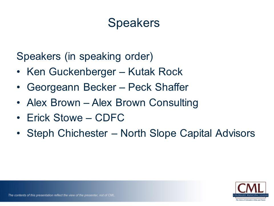 Speakers (in speaking order) Ken Guckenberger – Kutak Rock Georgeann Becker – Peck Shaffer Alex Brown – Alex Brown Consulting Erick Stowe – CDFC Steph Chichester – North Slope Capital Advisors Speakers