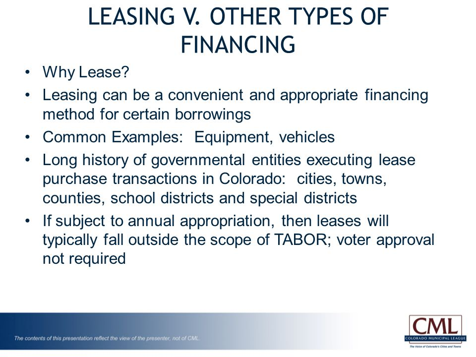 LEASING V. OTHER TYPES OF FINANCING Why Lease? Leasing can be a convenient and appropriate financing method for certain borrowings Common Examples: Eq