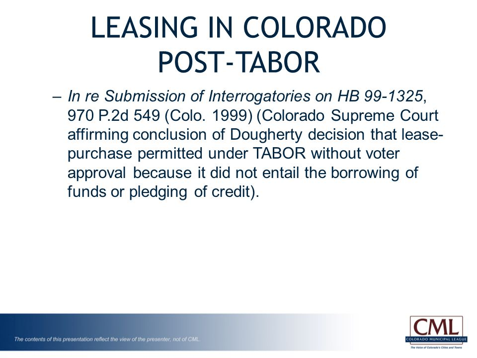 LEASING IN COLORADO POST-TABOR –In re Submission of Interrogatories on HB 99-1325, 970 P.2d 549 (Colo. 1999) (Colorado Supreme Court affirming conclus