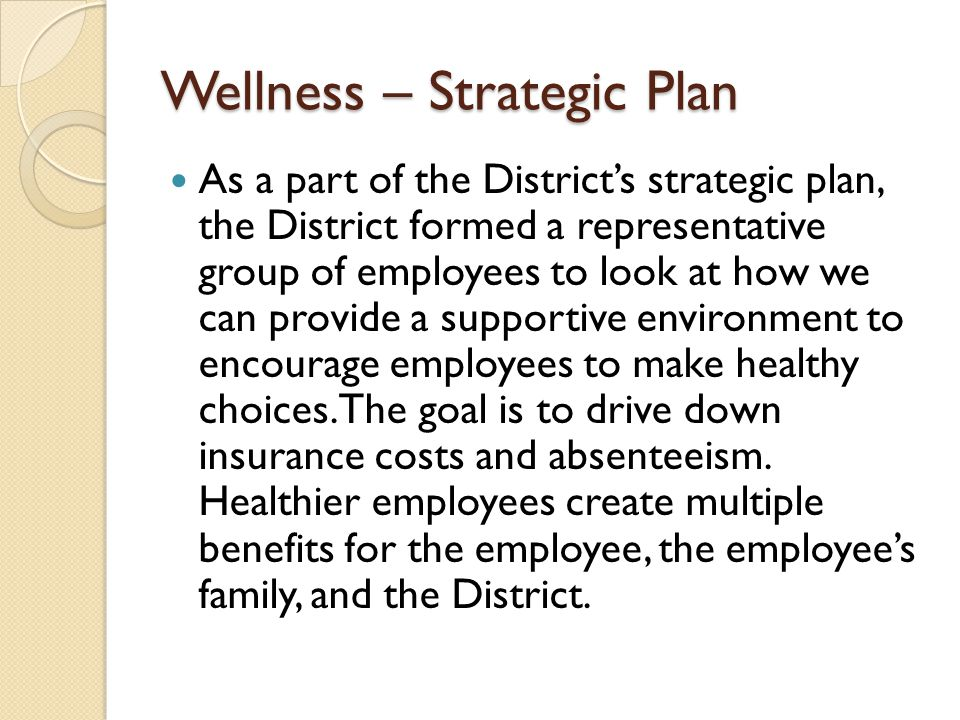 Wellness Committee Findings The Wellness committee found that to truly change behaviors that lead to healthier employees, a successful wellness plan must be prioritized.