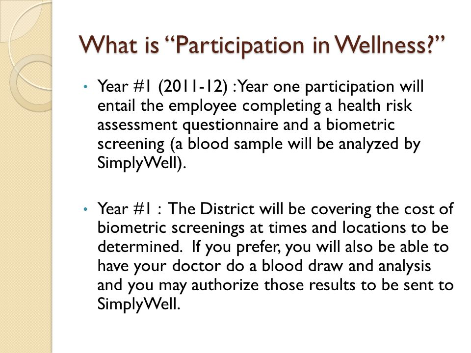 What is Participation in Wellness? The design of the program in future years will be developed through collaboration that involves input from multiple groups including, but not limited to, building wellness champions, collective bargaining agents, administrators, and the Board of Education.