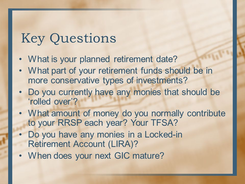 Key Questions What is your planned retirement date.