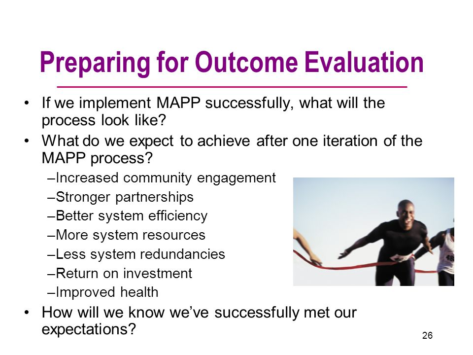 Preparing for Outcome Evaluation If we implement MAPP successfully, what will the process look like.