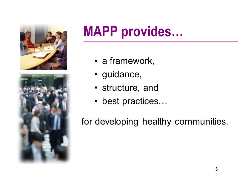 MAPP provides… a framework, guidance, structure, and best practices… for developing healthy communities.
