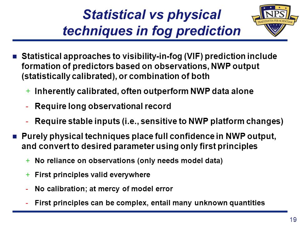 Statistical vs physical techniques in fog prediction Statistical approaches to visibility-in-fog (VIF) prediction include formation of predictors base