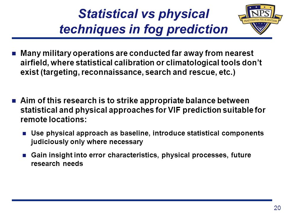 Statistical vs physical techniques in fog prediction Many military operations are conducted far away from nearest airfield, where statistical calibrat