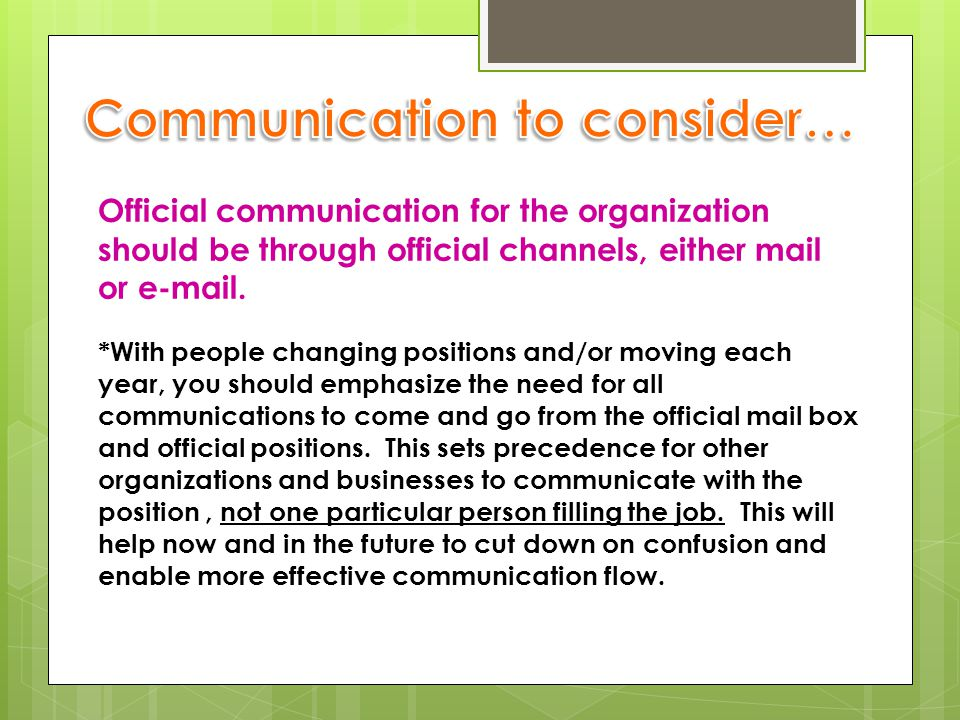 Official communication for the organization should be through official channels, either mail or e-mail.