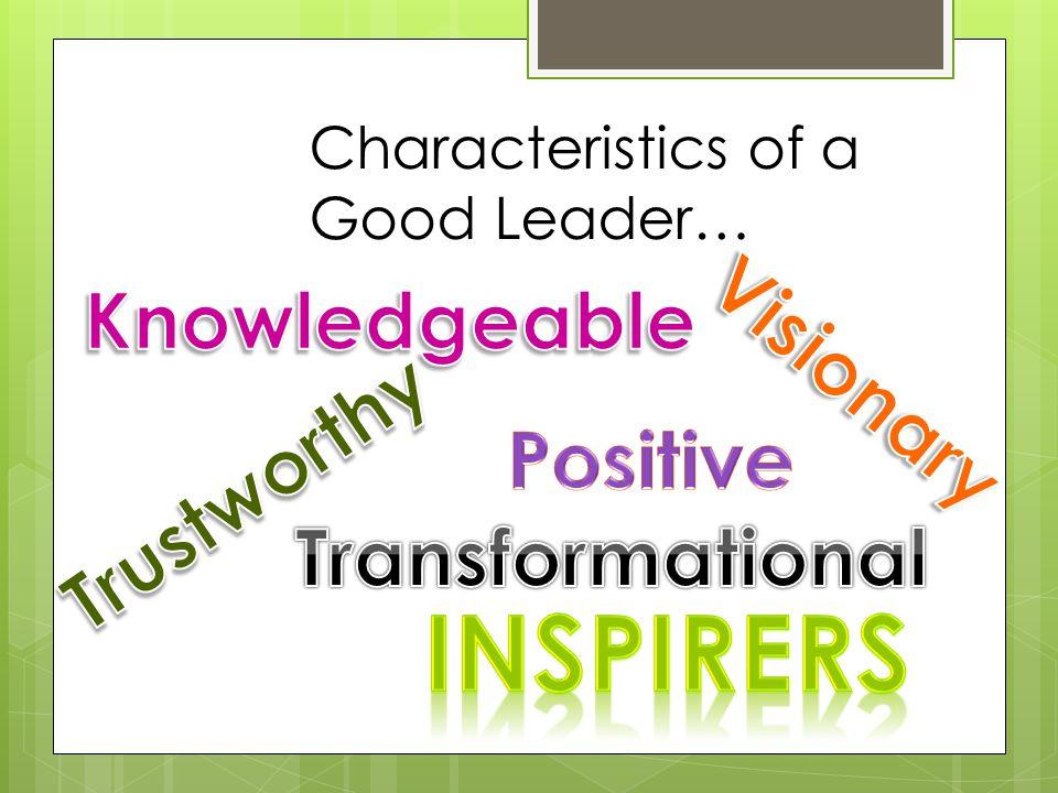 Characteristics of a Good Leader…