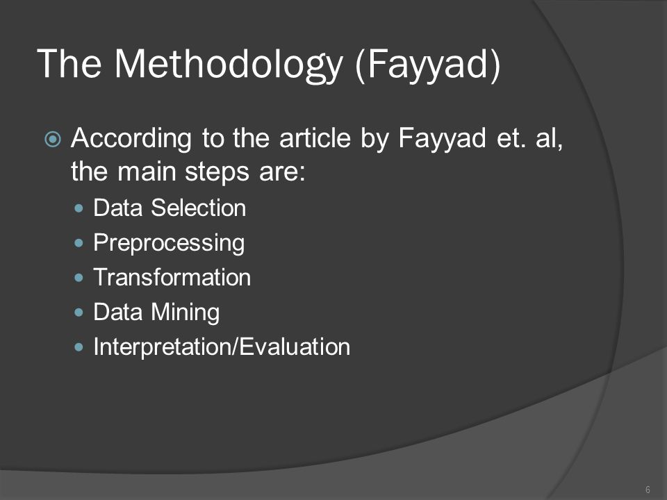The Methodology (Fayyad)  According to the article by Fayyad et.