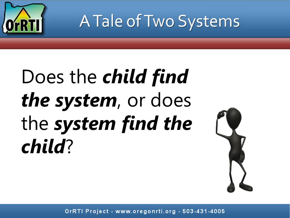 A Tale of Two Systems Does the child find the system, or does the system find the child?