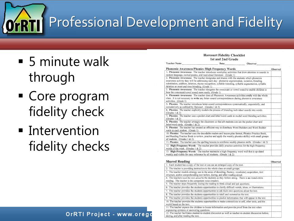  5 minute walk through  Core program fidelity check  Intervention fidelity checks Professional Development and Fidelity Professional Development and Fidelity