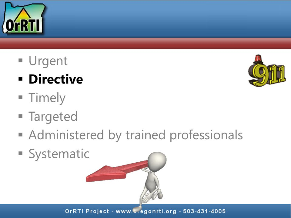  Urgent  Directive  Timely  Targeted  Administered by trained professionals  Systematic