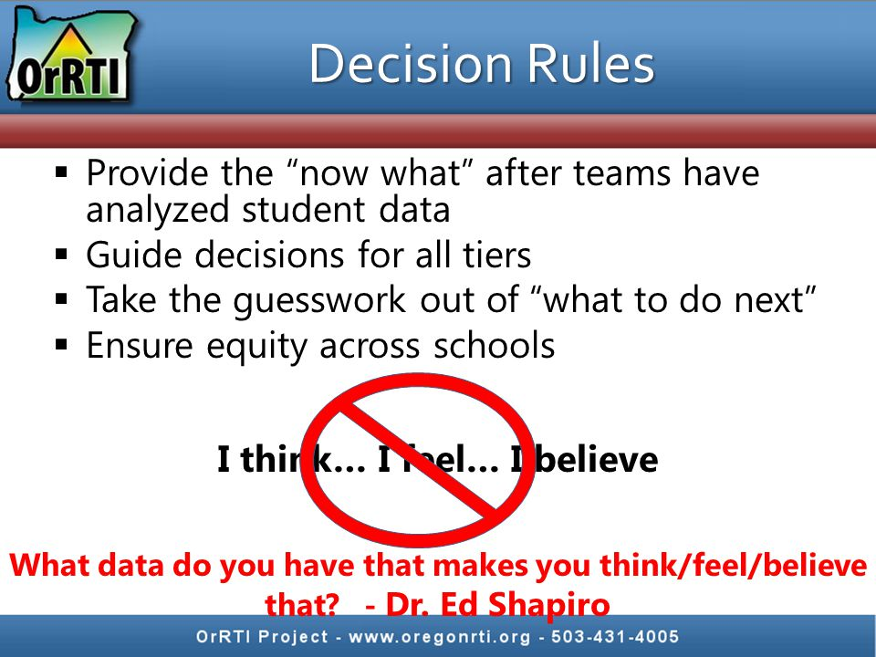 "Decision Rules  Provide the ""now what"" after teams have analyzed student data  Guide decisions for all tiers  Take the guesswork out of ""what to do"