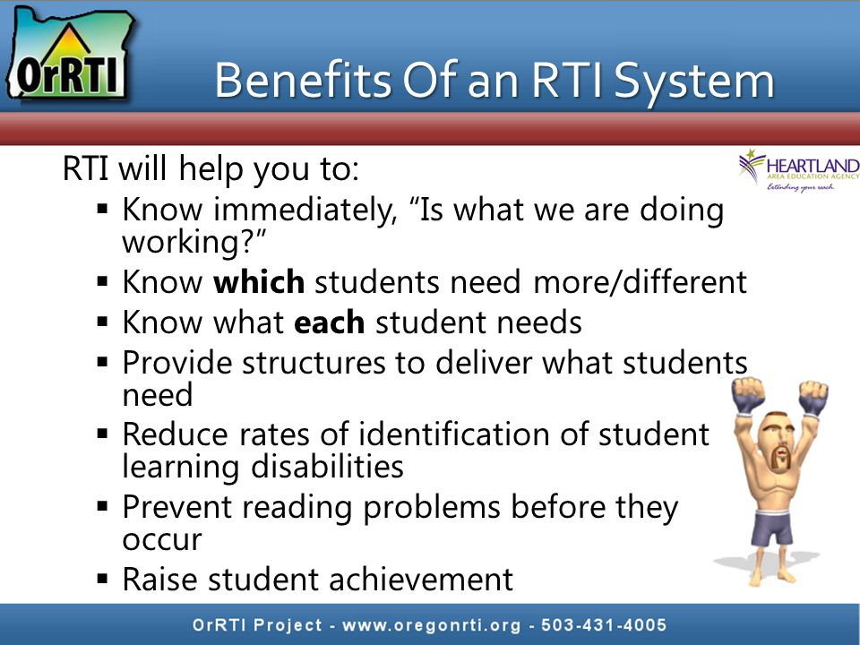 "Benefits Of an RTI System RTI will help you to:  Know immediately, ""Is what we are doing working?""  Know which students need more/different  Know w"